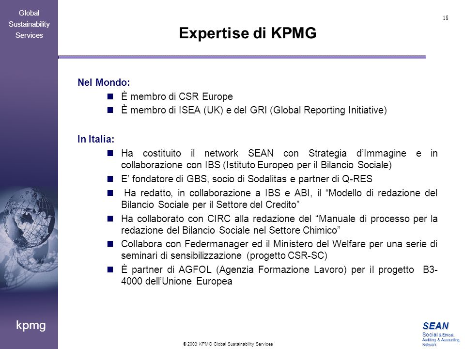 18 © 2003 KPMG Global Sustainability Services SEAN Social & Ethical, Auditing & Accounting Network kpmg Global Sustainability Services Nel Mondo: È me