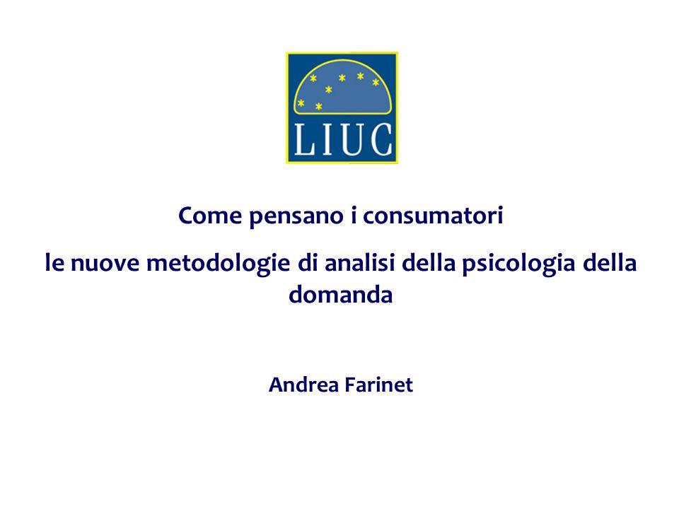 Come pensano i consumatori le nuove metodologie di analisi della psicologia della domanda Andrea Farinet