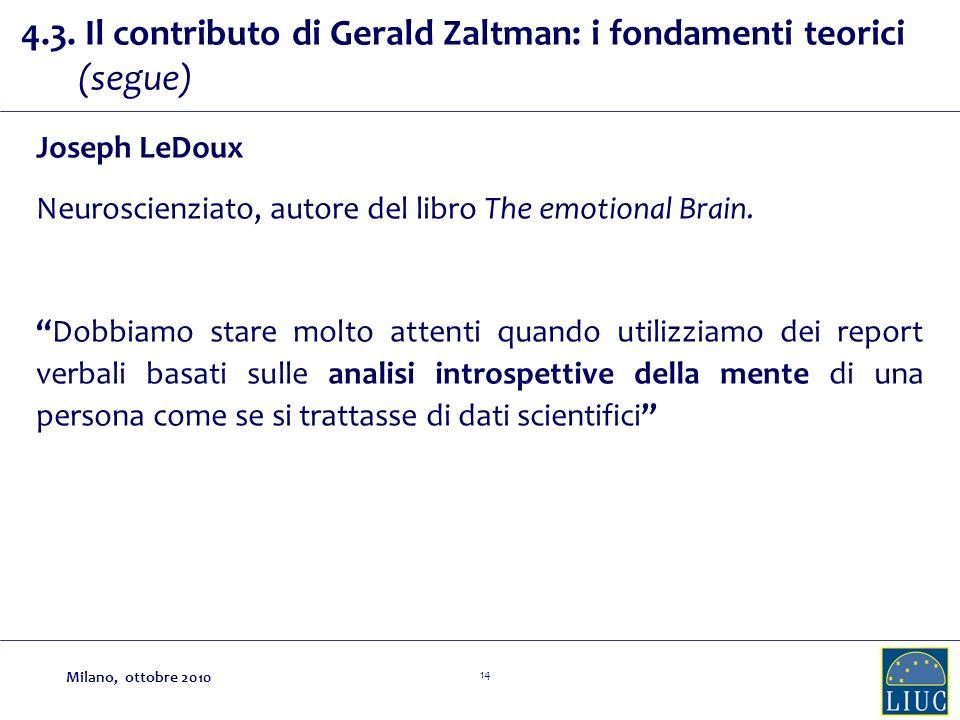 14 Joseph LeDoux Neuroscienziato, autore del libro The emotional Brain. Dobbiamo stare molto attenti quando utilizziamo dei report verbali basati sull