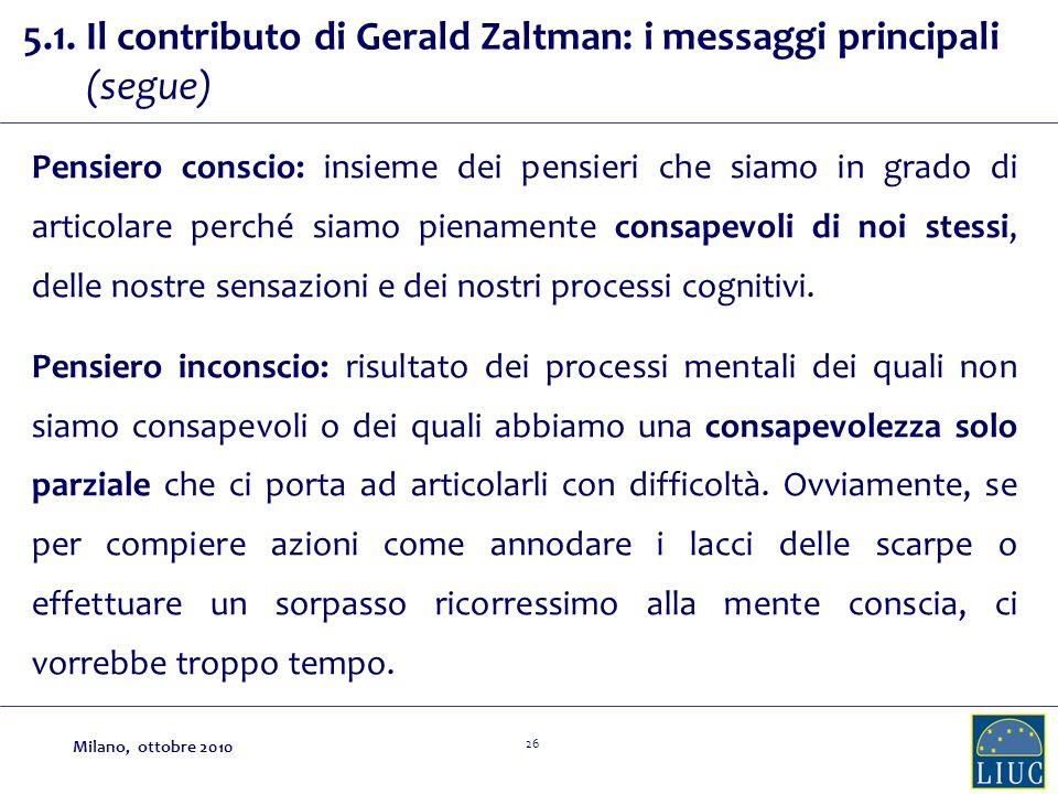 26 5.1. Il contributo di Gerald Zaltman: i messaggi principali (segue) Pensiero conscio: insieme dei pensieri che siamo in grado di articolare perché