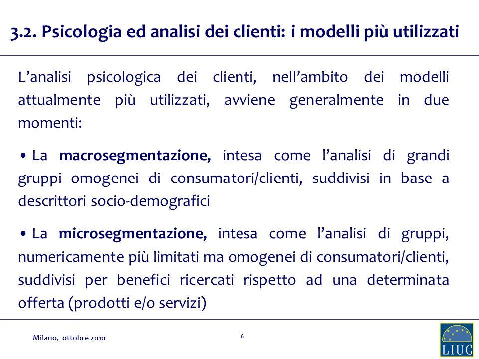 6 Lanalisi psicologica dei clienti, nellambito dei modelli attualmente più utilizzati, avviene generalmente in due momenti: La macrosegmentazione, int