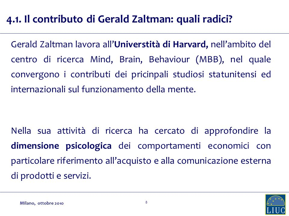 8 4.1. Il contributo di Gerald Zaltman: quali radici? Gerald Zaltman lavora allUniverstità di Harvard, nellambito del centro di ricerca Mind, Brain, B