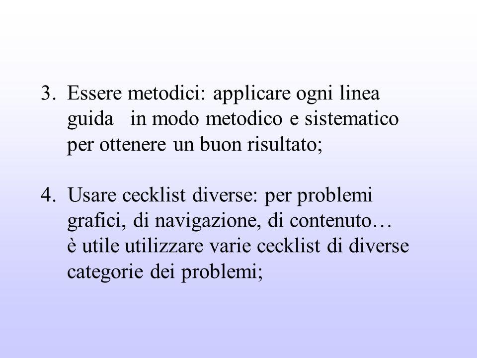 3. Essere metodici: applicare ogni linea guida in modo metodico e sistematico per ottenere un buon risultato; 4. Usare cecklist diverse: per problemi