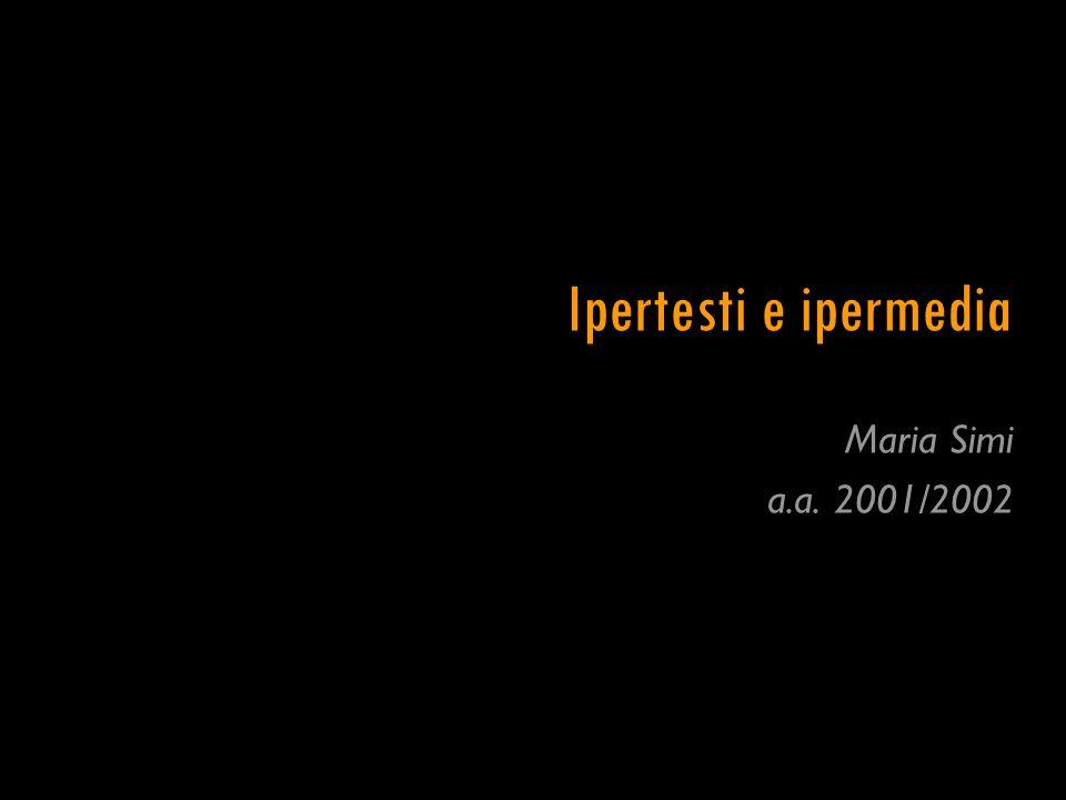 Ipertesti e ipermedia Maria Simi a.a. 2001/2002