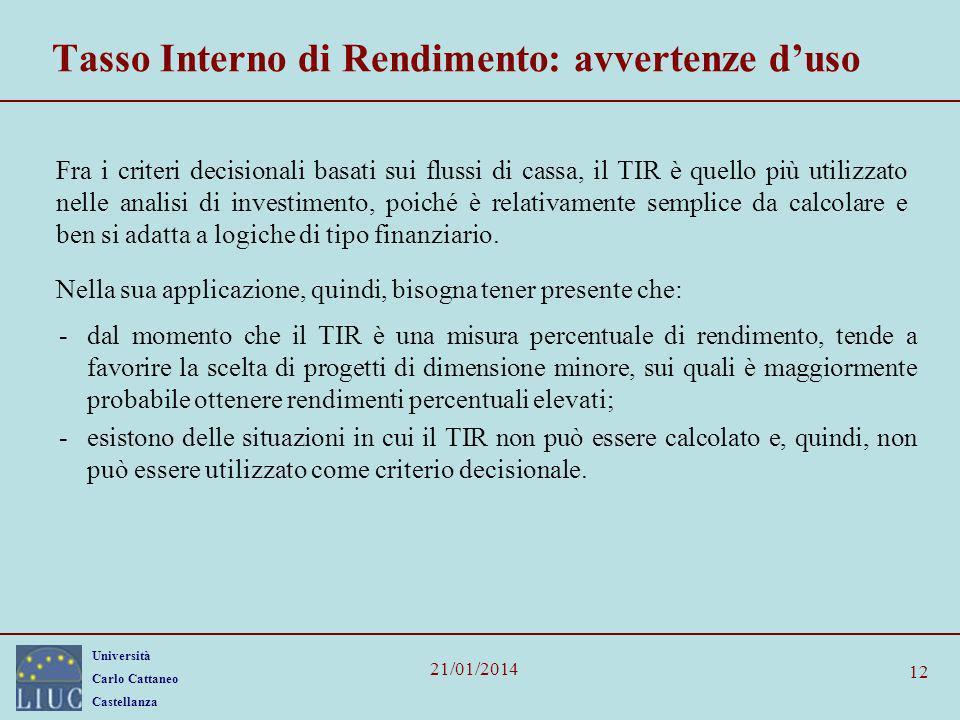 Università Carlo Cattaneo Castellanza 21/01/2014 12 Tasso Interno di Rendimento: avvertenze duso Fra i criteri decisionali basati sui flussi di cassa,