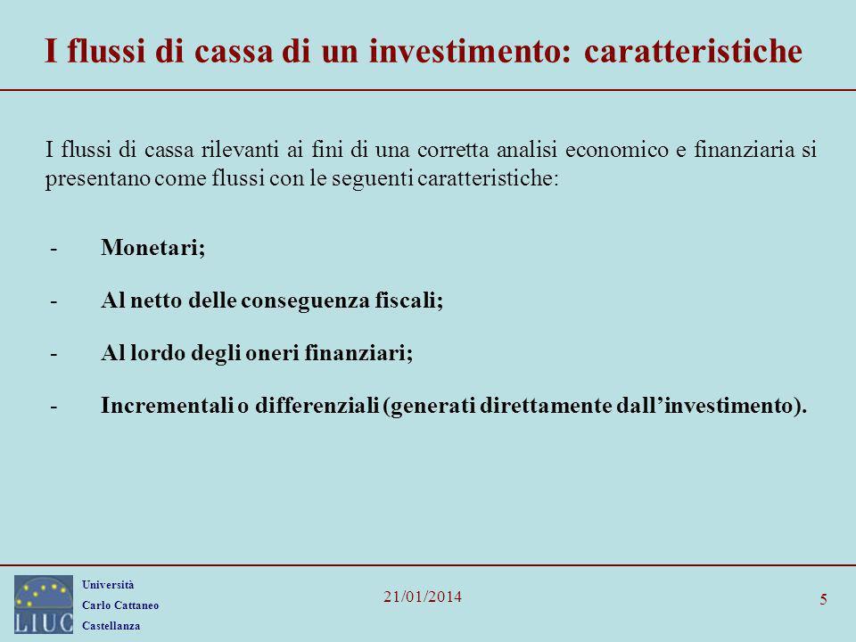 Università Carlo Cattaneo Castellanza 21/01/2014 5 I flussi di cassa di un investimento: caratteristiche I flussi di cassa rilevanti ai fini di una co