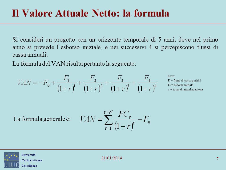 Università Carlo Cattaneo Castellanza 21/01/2014 7 Il Valore Attuale Netto: la formula Si consideri un progetto con un orizzonte temporale di 5 anni,