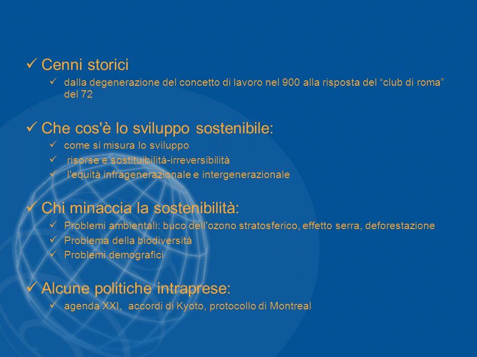 Cenni storici dalla degenerazione del concetto di lavoro nel 900 alla risposta del club di roma del 72 Che cos'è lo sviluppo sostenibile: come si misu