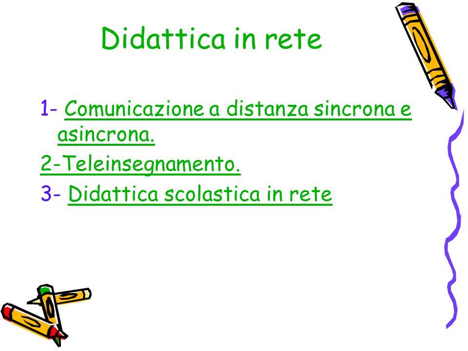 Didattica in rete 1- Comunicazione a distanza sincrona e asincrona.Comunicazione a distanza sincrona e asincrona.