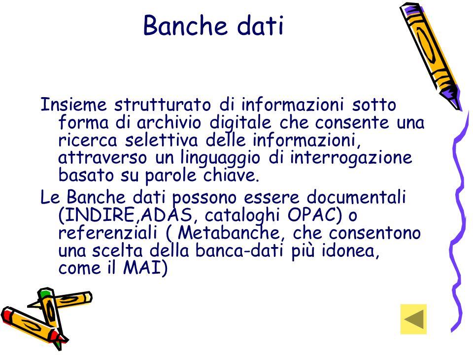Banche dati Insieme strutturato di informazioni sotto forma di archivio digitale che consente una ricerca selettiva delle informazioni, attraverso un linguaggio di interrogazione basato su parole chiave.