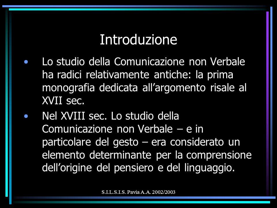 S.I.L.S.I.S. Pavia A.A. 2002/2003 Introduzione Lo studio della Comunicazione non Verbale ha radici relativamente antiche: la prima monografia dedicata
