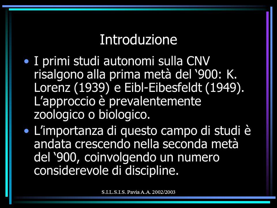 S.I.L.S.I.S. Pavia A.A. 2002/2003 Introduzione I primi studi autonomi sulla CNV risalgono alla prima metà del 900: K. Lorenz (1939) e Eibl-Eibesfeldt
