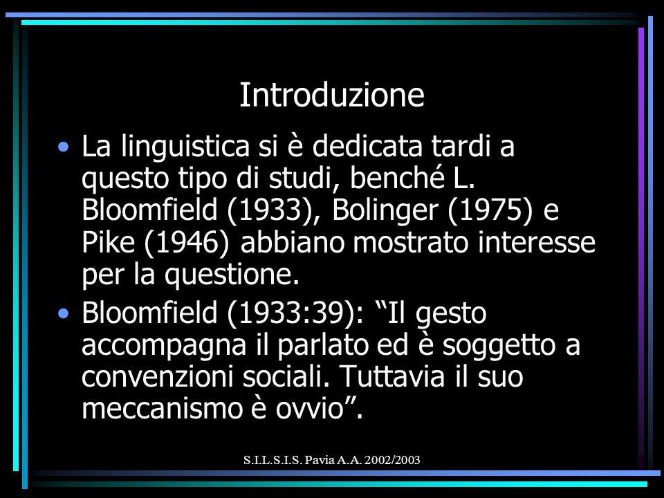 S.I.L.S.I.S. Pavia A.A. 2002/2003 Introduzione La linguistica si è dedicata tardi a questo tipo di studi, benché L. Bloomfield (1933), Bolinger (1975)
