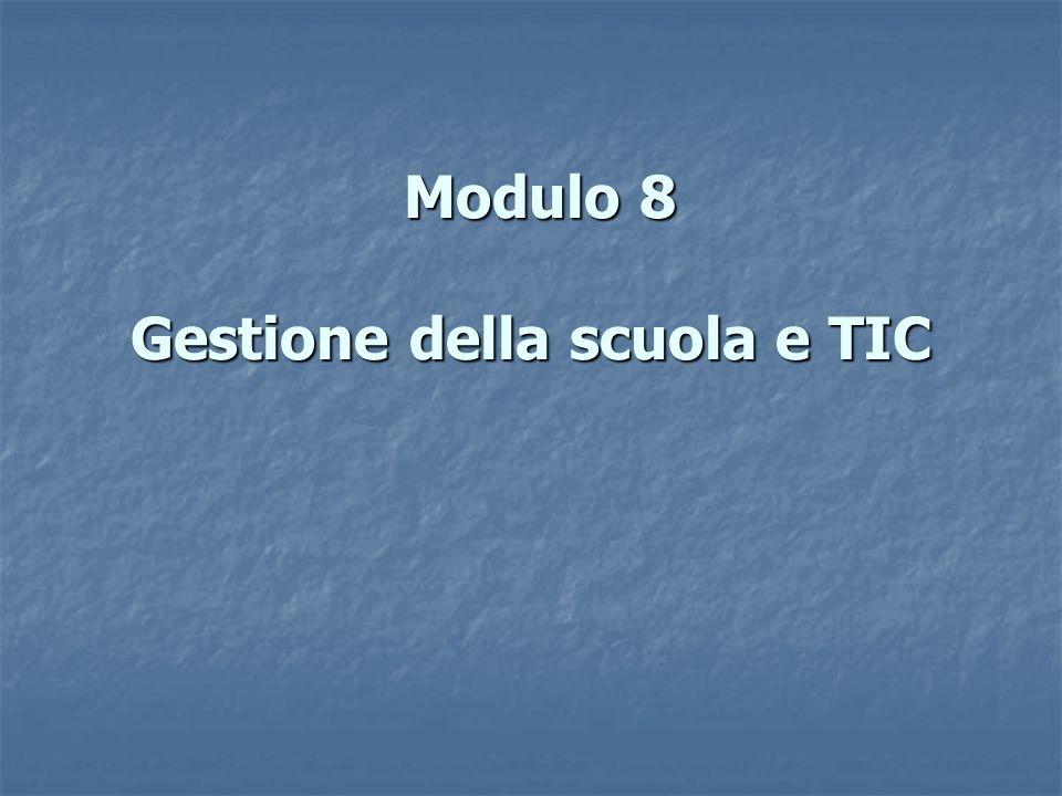 Modulo 8 Gestione della scuola e TIC Modulo 8 Gestione della scuola e TIC