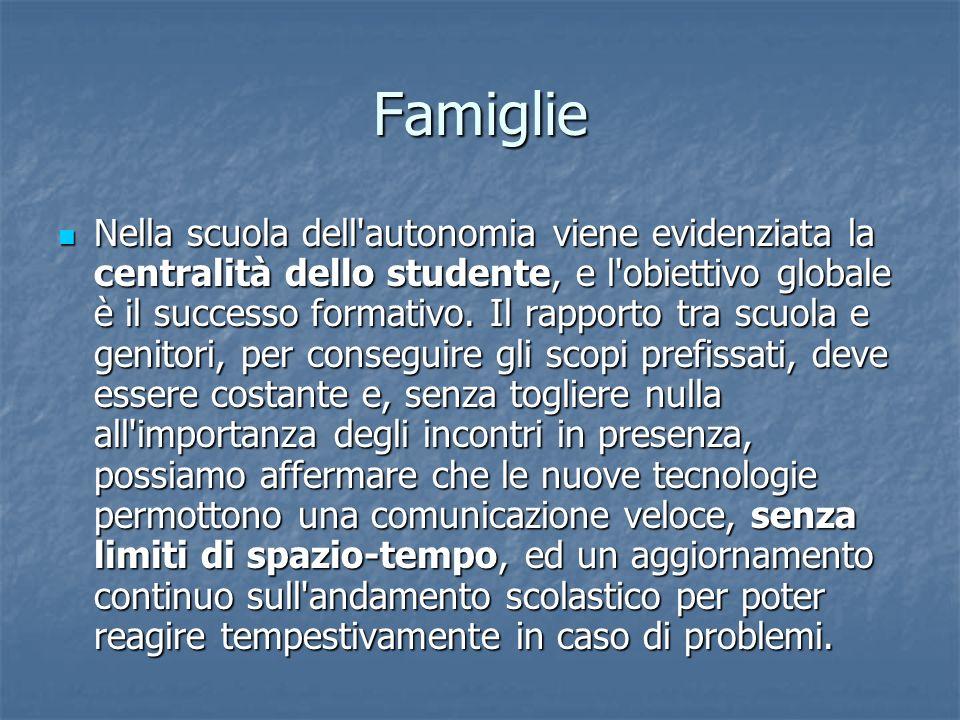 Famiglie Nella scuola dell autonomia viene evidenziata la centralità dello studente, e l obiettivo globale è il successo formativo.