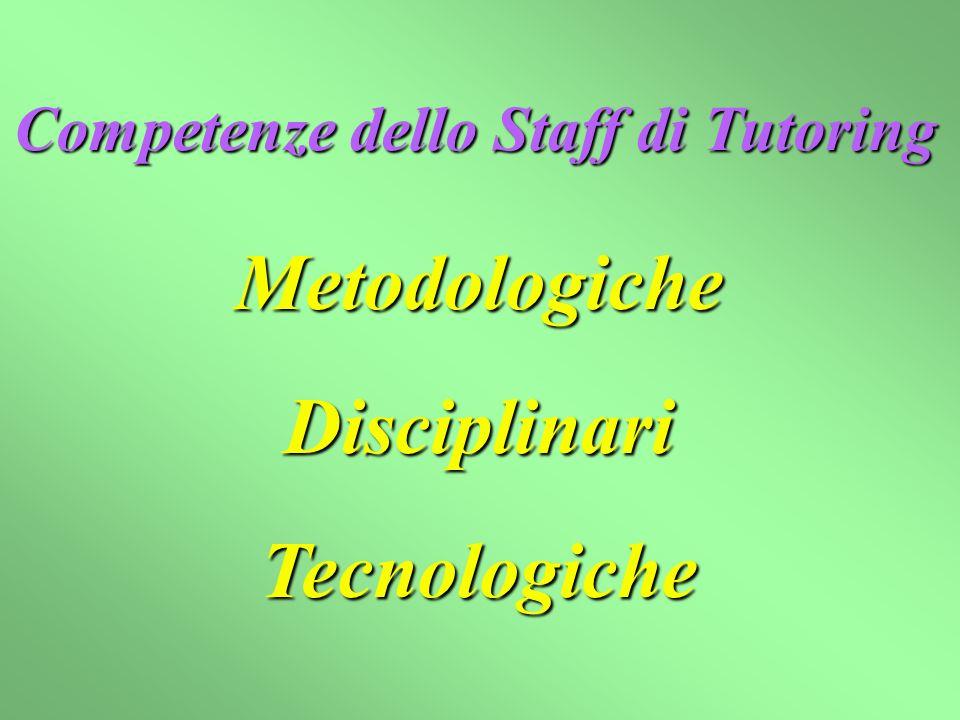 Competenze dello Staff di Tutoring MetodologicheDisciplinariTecnologiche