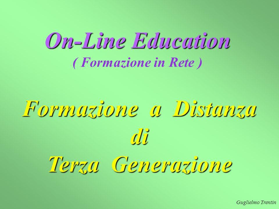 Guglielmo Trentin On-Line Education ( Formazione in Rete ) Formazione a Distanza di Terza Generazione