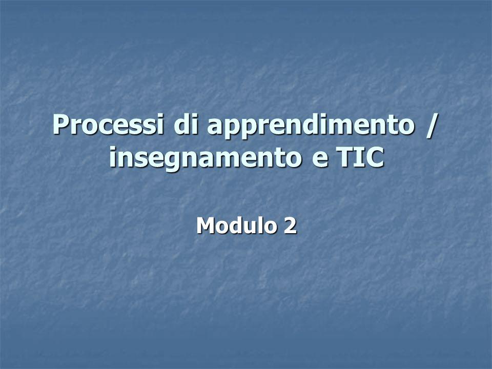 Processi di apprendimento / insegnamento e TIC Modulo 2