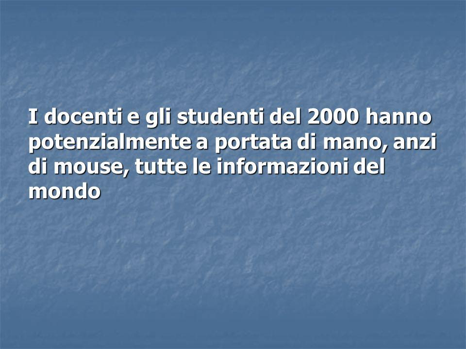 I docenti e gli studenti del 2000 hanno potenzialmente a portata di mano, anzi di mouse, tutte le informazioni del mondo