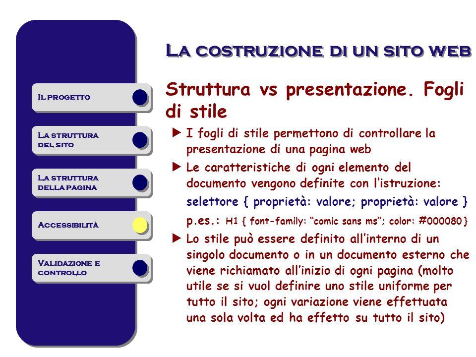 Struttura vs presentazione. Fogli di stile I fogli di stile permettono di controllare la presentazione di una pagina web Le caratteristiche di ogni el