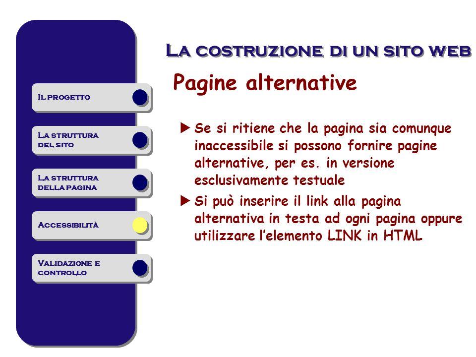 Pagine alternative Se si ritiene che la pagina sia comunque inaccessibile si possono fornire pagine alternative, per es. in versione esclusivamente te