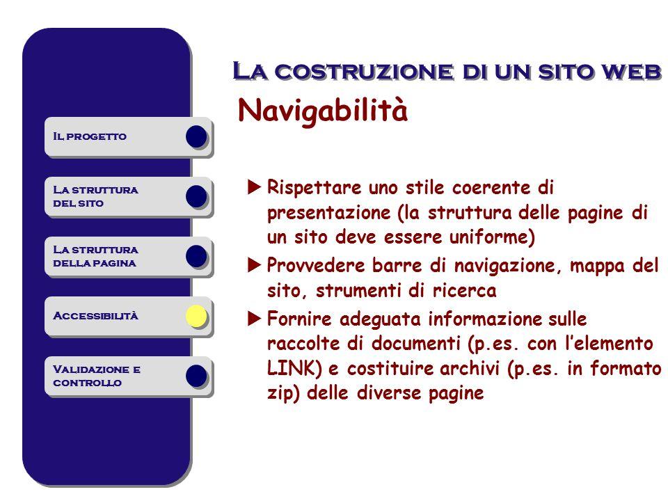 Navigabilità Rispettare uno stile coerente di presentazione (la struttura delle pagine di un sito deve essere uniforme) Provvedere barre di navigazion