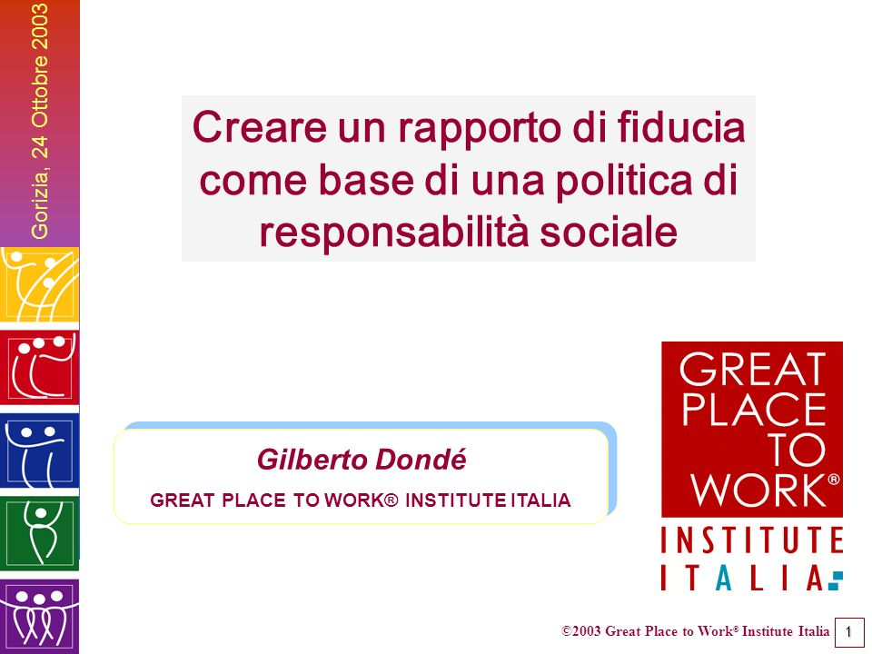 ©2003 Great Place to Work ® Institute Italia 2 Gorizia, 24 ottobre 2003