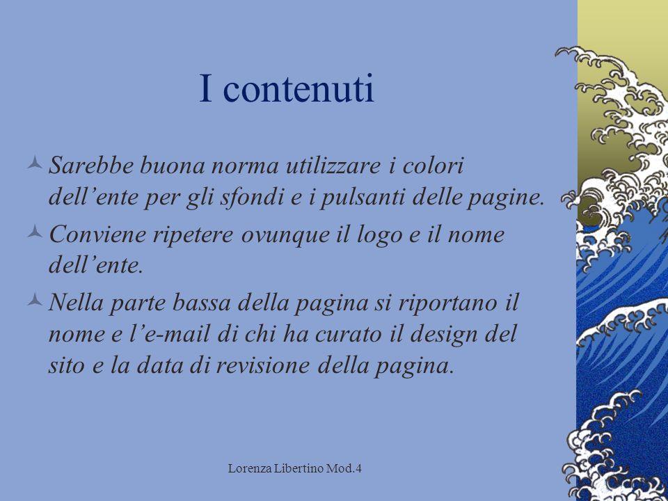 Lorenza Libertino Mod.4 I contenuti Sarebbe buona norma utilizzare i colori dellente per gli sfondi e i pulsanti delle pagine.