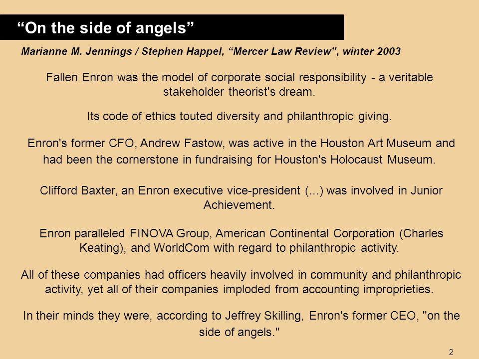 2 On the side of angels Marianne M. Jennings / Stephen Happel, Mercer Law Review, winter 2003 Fallen Enron was the model of corporate social responsib