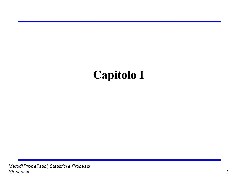 2 Metodi Probailistici, Statistici e Processi Stocastici Capitolo I