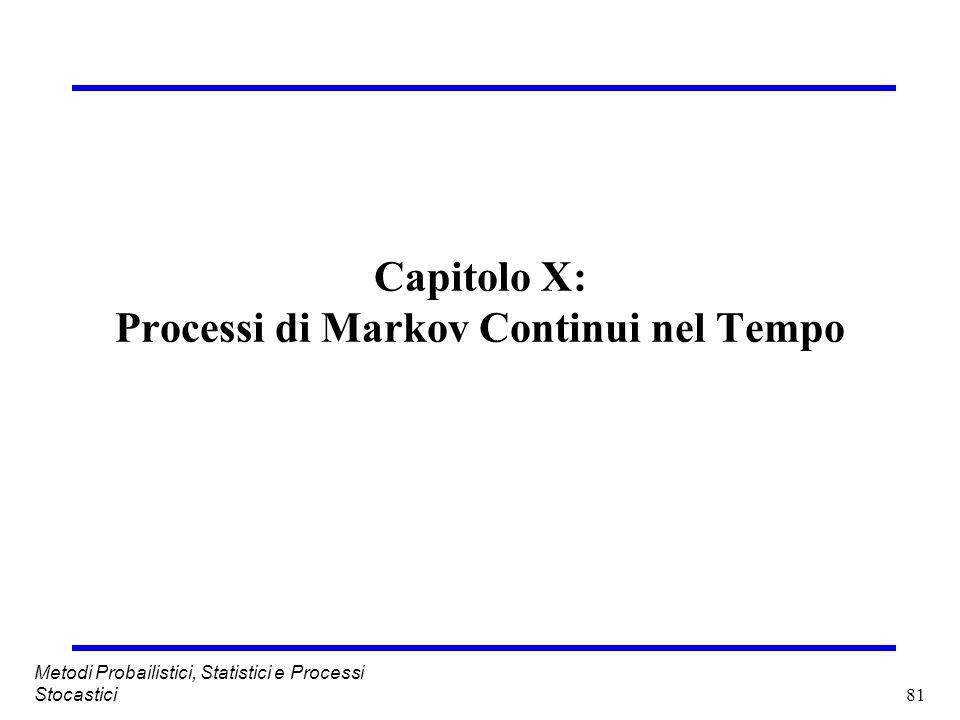 81 Metodi Probailistici, Statistici e Processi Stocastici Capitolo X: Processi di Markov Continui nel Tempo