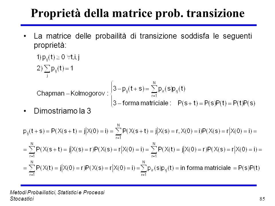 85 Metodi Probailistici, Statistici e Processi Stocastici Proprietà della matrice prob. transizione La matrice delle probailità di transizione soddisf