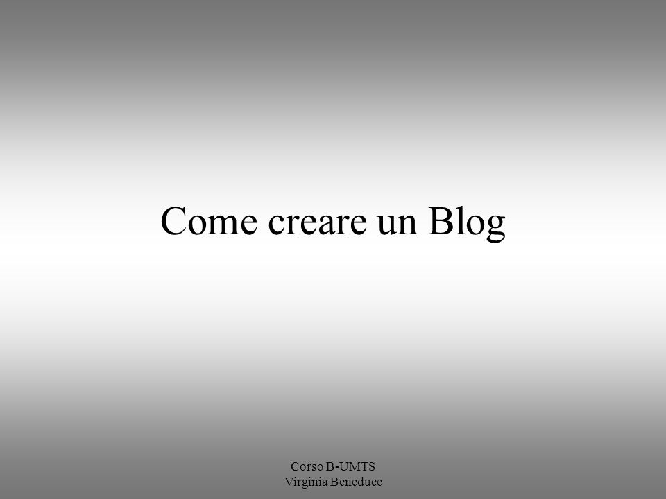 Corso B-UMTS Virginia Beneduce Come creare un Blog