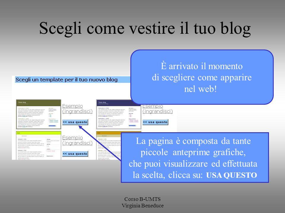 Corso B-UMTS Virginia Beneduce Scegli come vestire il tuo blog È arrivato il momento di scegliere come apparire nel web! La pagina è composta da tante