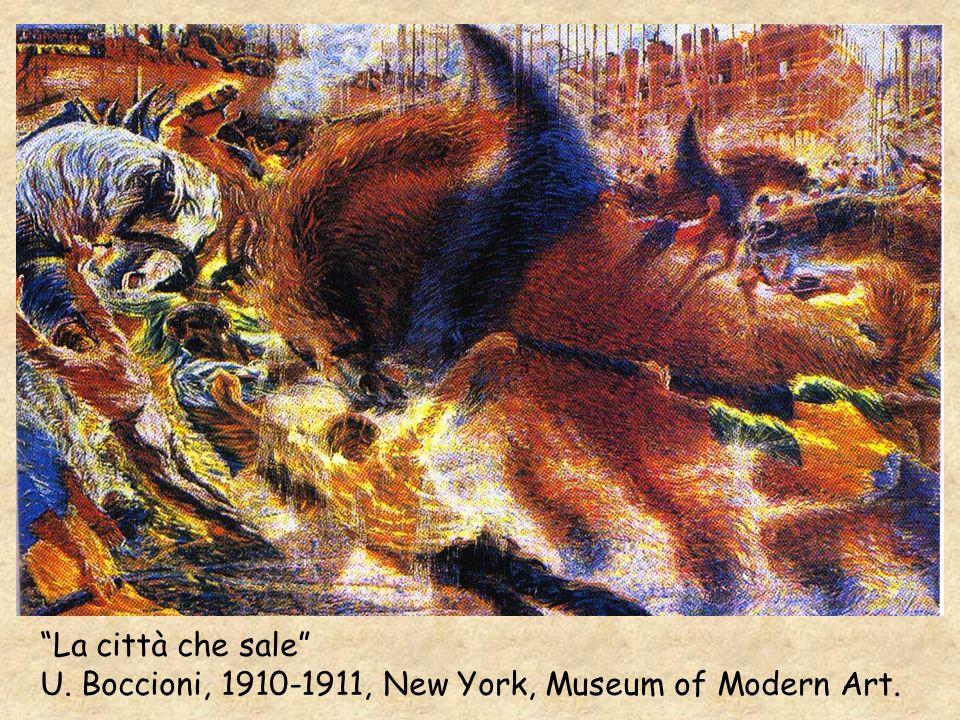 La città che sale U. Boccioni, 1910-1911, New York, Museum of Modern Art.