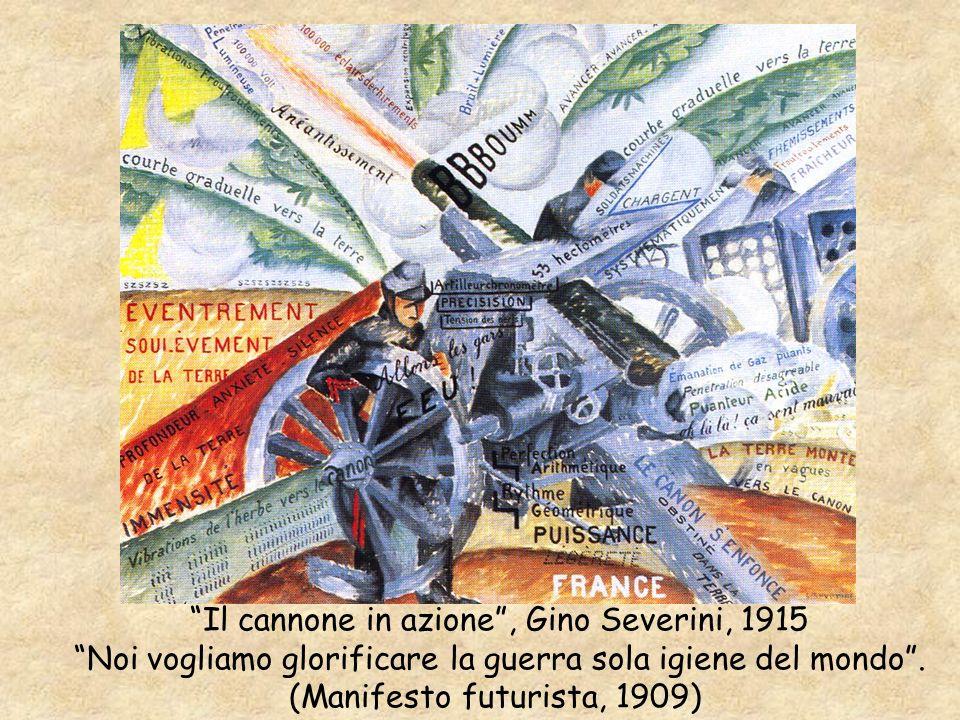 Il cannone in azione, Gino Severini, 1915 Noi vogliamo glorificare la guerra sola igiene del mondo. (Manifesto futurista, 1909)