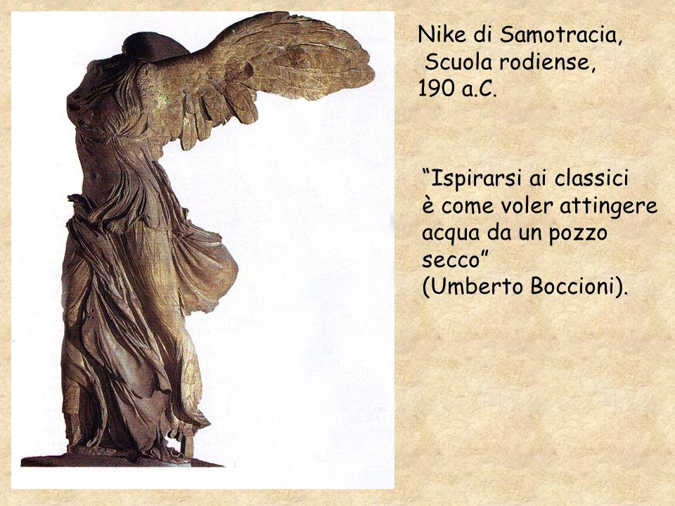 Nike di Samotracia, Scuola rodiense, 190 a.C. Ispirarsi ai classici è come voler attingere acqua da un pozzo secco (Umberto Boccioni).