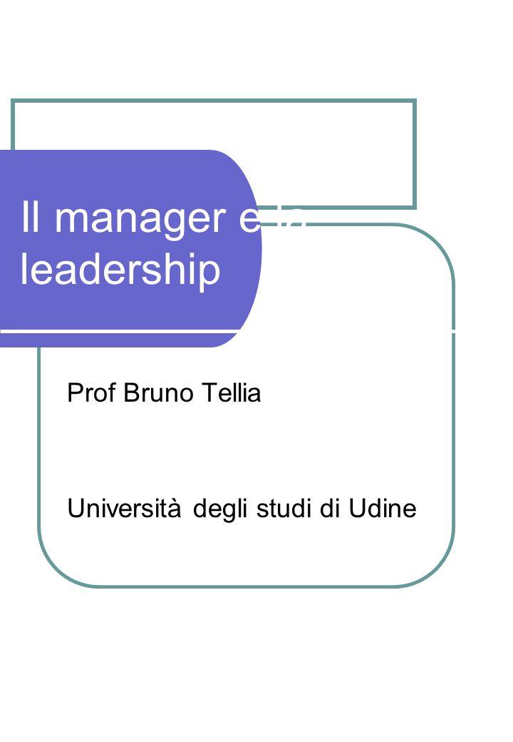 Il manager e la leadership Prof Bruno Tellia Università degli studi di Udine