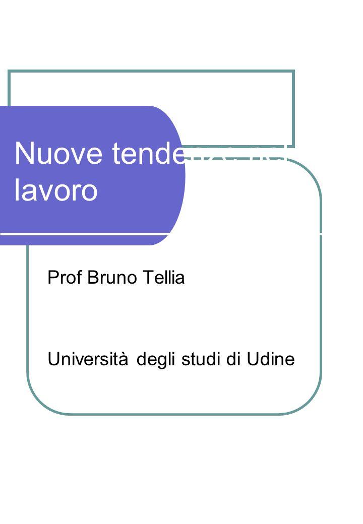 Nuove tendenze nel lavoro Prof Bruno Tellia Università degli studi di Udine
