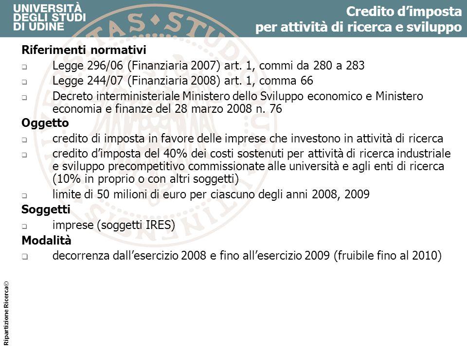 Credito dimposta per attività di ricerca e sviluppo Riferimenti normativi Legge 296/06 (Finanziaria 2007) art. 1, commi da 280 a 283 Legge 244/07 (Fin