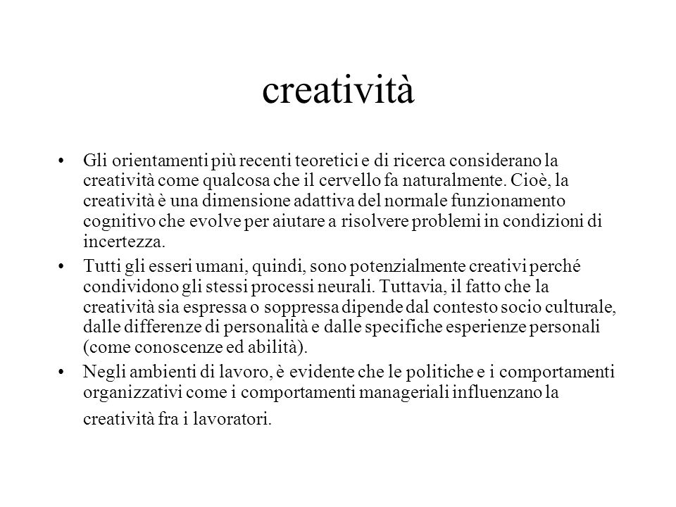 creatività Gli orientamenti più recenti teoretici e di ricerca considerano la creatività come qualcosa che il cervello fa naturalmente.