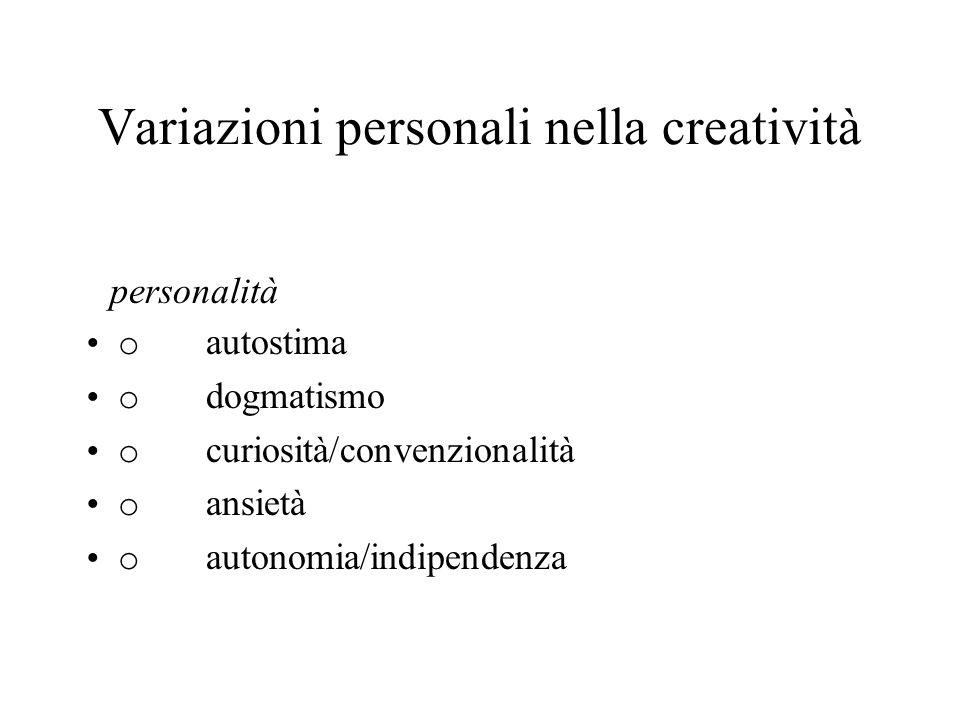 Variazioni personali nella creatività personalità o autostima o dogmatismo o curiosità/convenzionalità o ansietà o autonomia/indipendenza