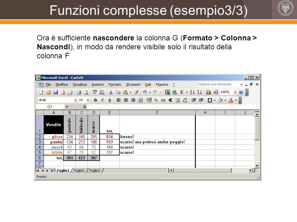 Funzioni complesse (esempio3/3) Ora è sufficiente nascondere la colonna G (Formato > Colonna > Nascondi), in modo da rendere visibile solo il risultat