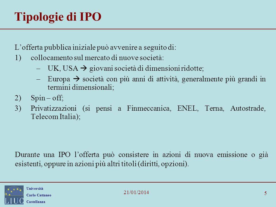Università Carlo Cattaneo Castellanza 21/01/2014 5 Tipologie di IPO Lofferta pubblica iniziale può avvenire a seguito di: 1)collocamento sul mercato d