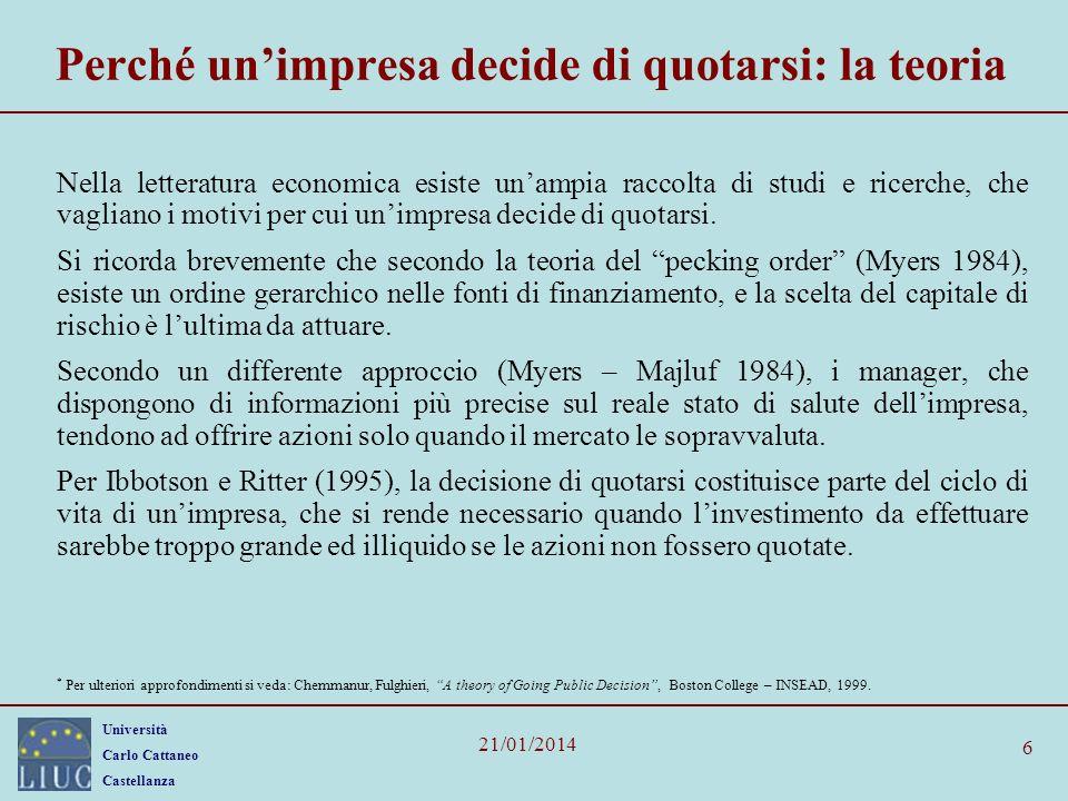 Università Carlo Cattaneo Castellanza 21/01/2014 6 Perché unimpresa decide di quotarsi: la teoria Nella letteratura economica esiste unampia raccolta