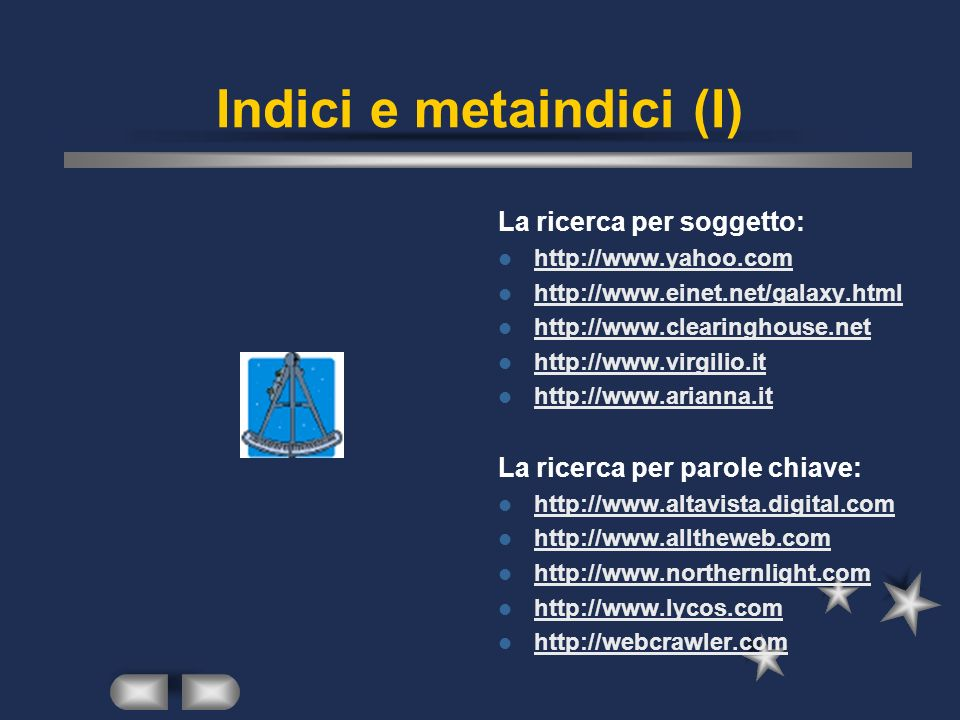 Indici e metaindici (I) La ricerca per soggetto: http://www.yahoo.com http://www.einet.net/galaxy.html http://www.clearinghouse.net http://www.virgili