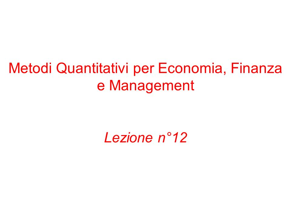 Metodi Quantitativi per Economia, Finanza e Management Lezione n°12