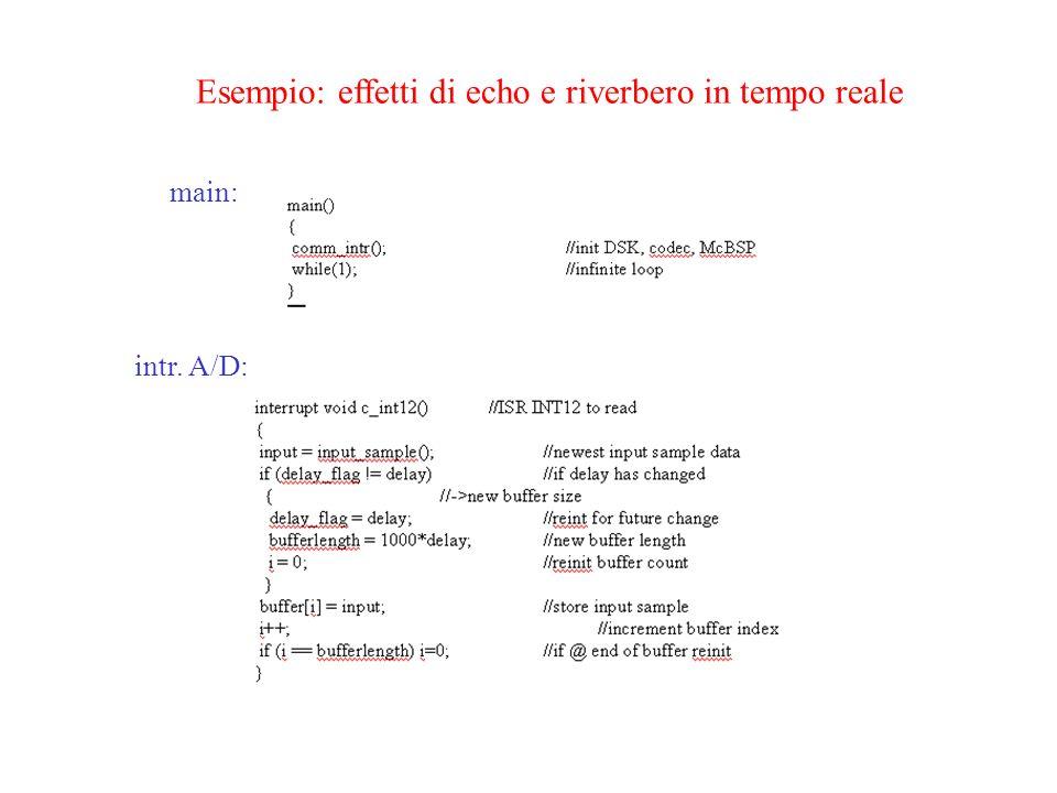 Esempio: effetti di echo e riverbero in tempo reale main: intr. A/D: