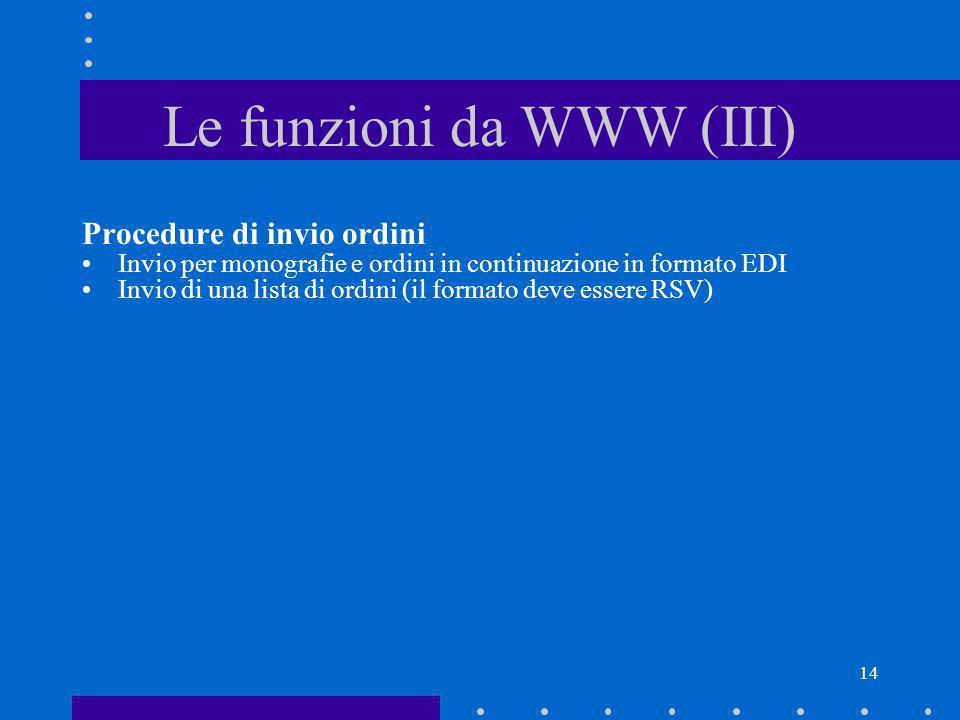 14 Le funzioni da WWW (III) Procedure di invio ordini Invio per monografie e ordini in continuazione in formato EDI Invio di una lista di ordini (il f