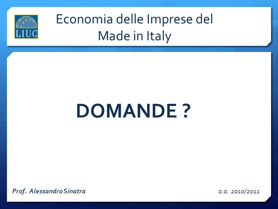 Economia delle Imprese del Made in Italy DOMANDE ? Prof. Alessandro Sinatra a.a. 2010/2011